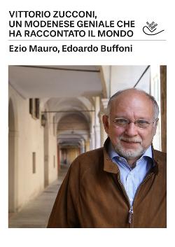Vittorio Zucconi. Un modenese geniale che ha raccontato il mondo